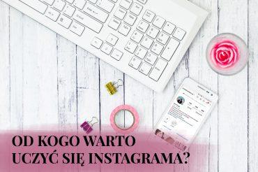 Od kogo uczyć się jak prowadzić Instagram? Moje TOP 3.